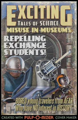 Attendants View: Exciting Tales of Science: Misuse in Museums Issue #3 EXCHANGE STUDENTS!